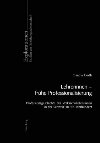 Lehrerinnen - frühe Professionalisierung: Professionsgeschichte der Volksschullehrerinnen in ...