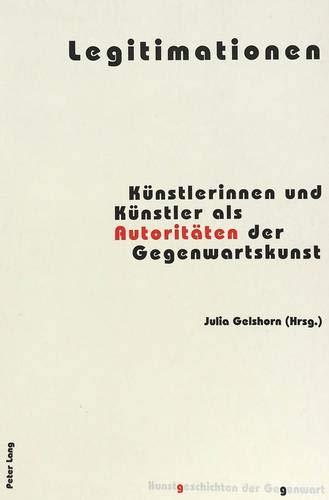 9783039104918: Legitimationen: Künstlerinnen und Künstler als Autoritäten der Gegenwartskunst (Kunstgeschichten der Gegenwart) (French and German Edition)