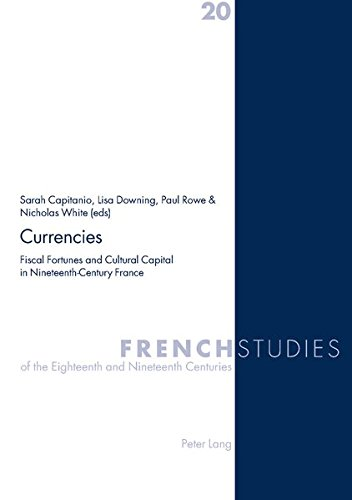 9783039105137: Currencies: Fiscal Fortunes and Cultural Capital in Nineteenth-Century France (French Studies of the Eighteenth and Nineteenth Centuries)
