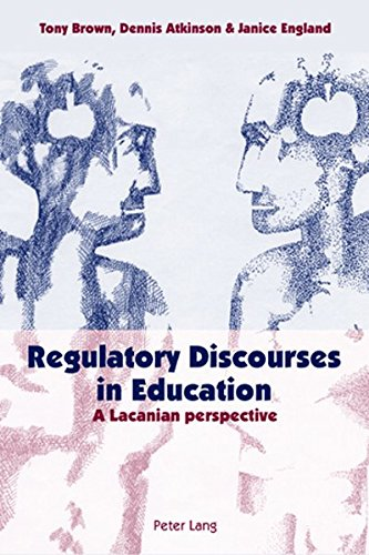 REGULATORY DISCOURSES IN EDUCATION A LACANIAN PERSPECTIVE: BROWN,TONY