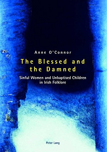 9783039105410: The Blessed and the Damned: Sinful Women and Unbaptised Children in Irish Folklore