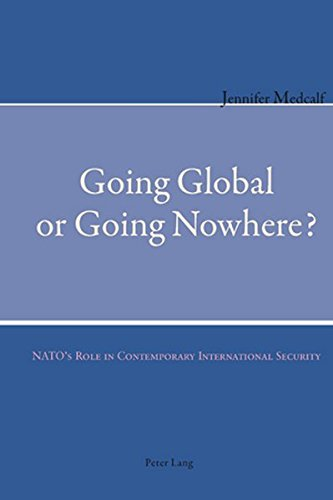 9783039105847: Going Global or Going Nowhere?: NATO's Role in Contemporary International Security