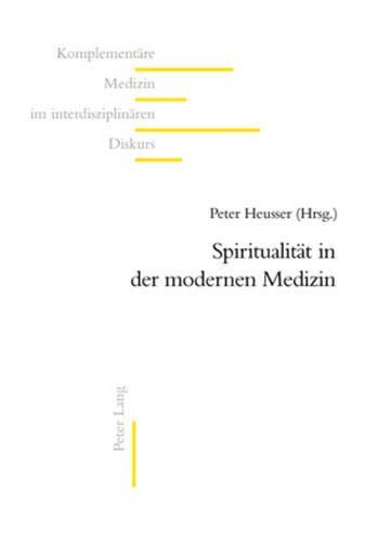 Spiritualität in der modernen Medizin: Peter Heusser