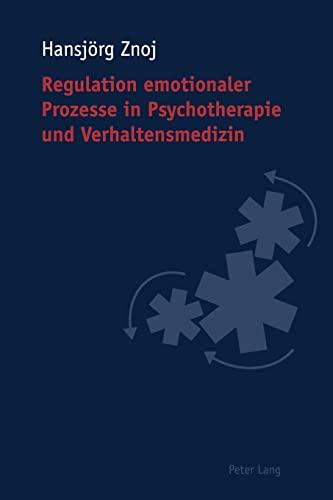 Regulation emotionaler Prozesse in Psychotherapie und Verhaltensmedizin: Hansjörg Znoj