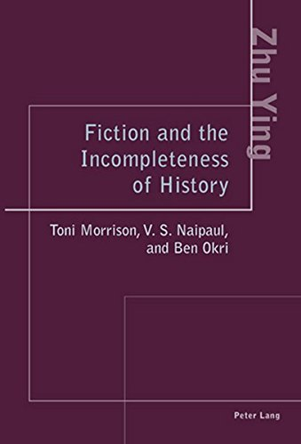 Fiction and the Incompleteness of History: Toni Morrison, V. S. Naipaul, and Ben Okri (3039107461) by Ying Zhu