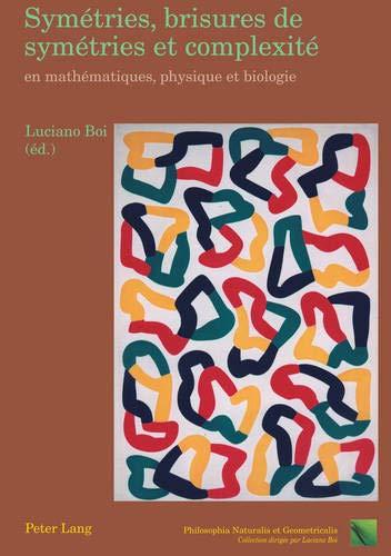 9783039107629: Symetries, Brisures de Symetries Et Complexite En Mathematiques, Physique Et Biologie: Essais de Philosophie Naturelle