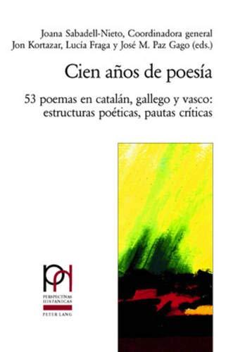 9783039107650: Cien años de poesía: 53 poemas en catalán, gallego y vasco: estructuras poéticas, pautas críticas (Perspectivas Hispánicas) (Spanish Edition)