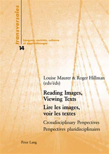 9783039107681: Reading Images, Viewing Texts Lire Les Images, Voir Les Textes: Crossdisciplinary Perspectives Perspectives Pluridisciplinaires (Transversales Langues, Societes, Cultures et Apprentissages)