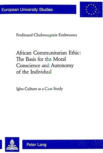African Communitarian Ethic: The Basis for the Moral Conscience and Autonomy of the Individual: ...