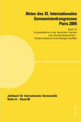 Akten des XI. Internationalen Germanistenkongresses Paris 2005- «Germanistik im Konflikt der ...