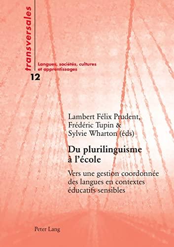 Du plurilinguisme a l'ecole. Vers une gestion coordonnee des .: Prudent, Lambert Felix