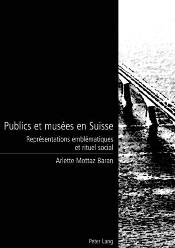 Publics et musees en Suisse. Representations emblematiques et .: Baran Mottaz, Arlette