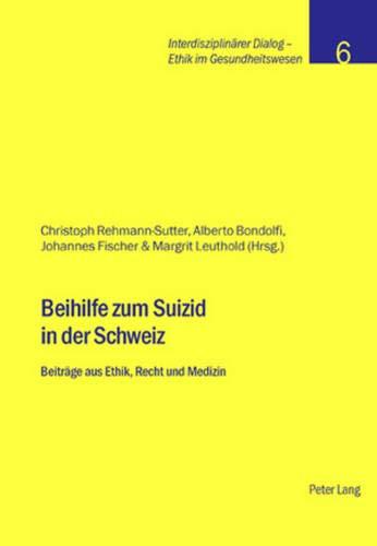 9783039108381: Beihilfe zum Suizid in der Schweiz: Beiträge aus Ethik, Recht und Medizin (Interdisziplinärer Dialog - Ethik im Gesundheitswesen) (German Edition)