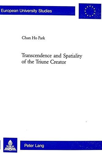 Transcendence and Spatiality of the Triune Creator (Europaische Hochschulschriften/European ...