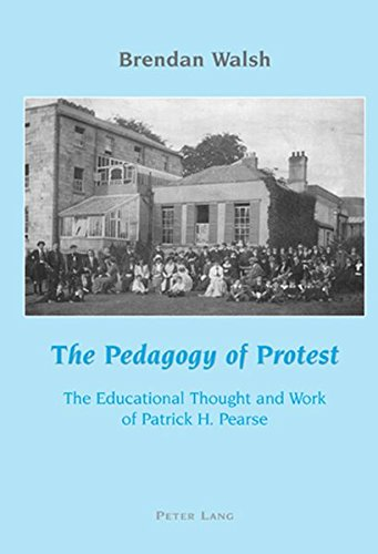 9783039109418: The Pedagogy of Protest: The Educational Thought and Work of Patrick H. Pearse