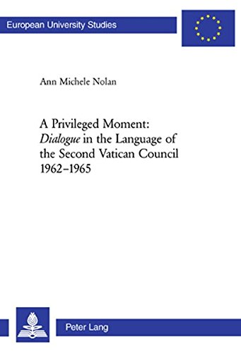 A Privileged Moment: Dialogue in the Language of the Second Vatican Council 1962-1965: Ann Michele ...