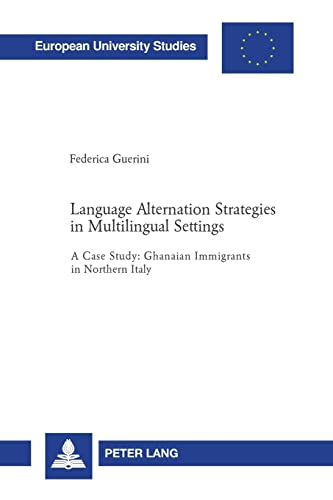 9783039109883: Language Alternation Strategies in Multilingual Settings: A Case Study: Ghanaian Immigrants in Northern Italy (Europäische Hochschulschriften / ... / Publications Universitaires Européennes)