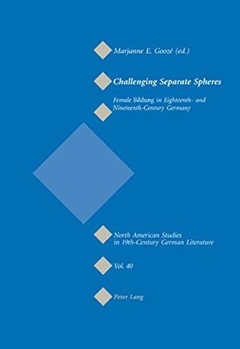 Challenging Separate Spheres: Female Bildung in Eighteenth- and Ninetheenth-Century Germany - Gooze, Marjanne E. (Editor)
