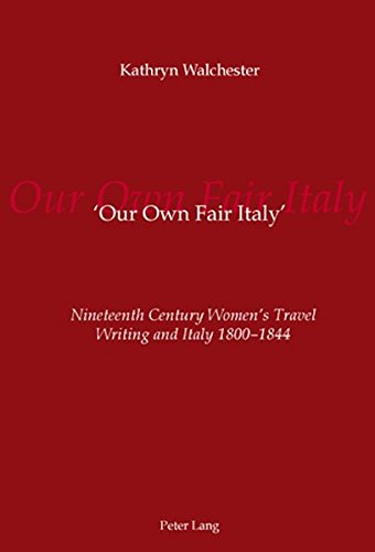9783039110285: ?Our Own Fair Italy?: Nineteenth Century Women?s Travel Writing and Italy 1800-1844