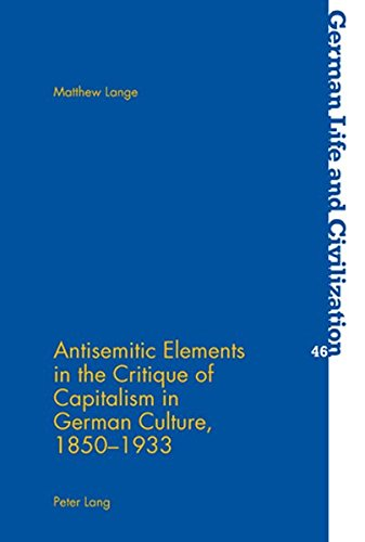 Antisemitic Elements in the Critique of Capitalism in German Culture, 1850-1933 (German Life and ...