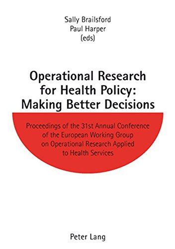 Operational Research for Health Policy: Making Better Decisions: Proceedings of the 31st Annual ...