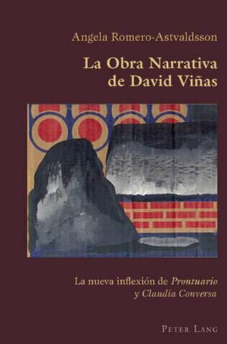 La Obra Narrativa de David Vinas: La nueva inflexion de Prontuario y Claudia Conversa, Volume 13: ...