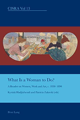 9783039111169: What is a Woman to Do?: A Reader on Women, Work and Art, c. 1830-1890 (Cultural Interactions: Studies in the Relationship between the Arts)