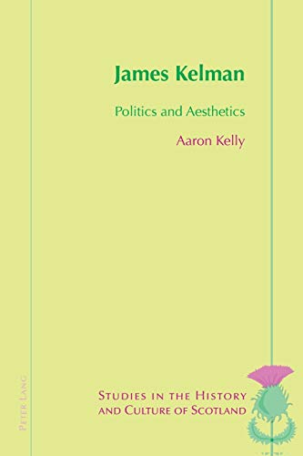 9783039111305: James Kelman: Politics and Aesthetics (Studies in the History and Culture of Scotland)