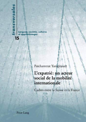 9783039111442: L'expatrié : un acteur social de la mobilité internationale: Cadres entre la Suisse et la France (Transversales) (French Edition)