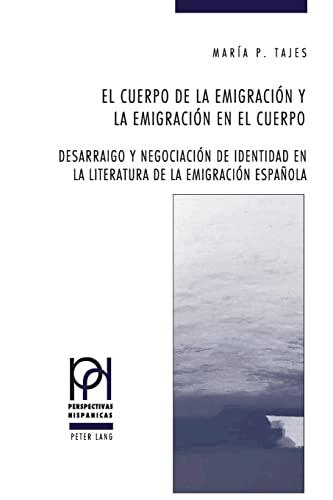 9783039111541: El Cuerpo De La Emigracion Y La Emigracion Del Cuerpo: Desarraigo Y Negociacion De Identidad En La Literatura De La Emigracion Espanola