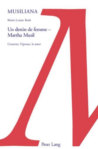 9783039111664: Un destin de femme – Martha Musil: L'amante, l'épouse, la sœur (Musiliana) (French Edition)