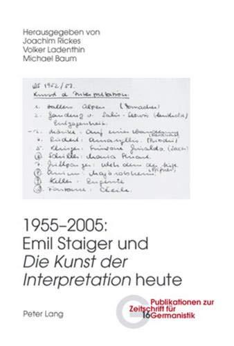 9783039111718: 1955-2005: Emil Staiger und Die Kunst der Interpretation heute (Publikationen Zur Zeitschrift Fuer Germanistik)
