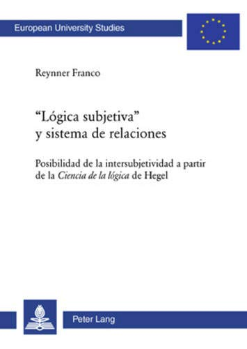 9783039112449: «Lógica subjetiva» y sistema de relaciones: Posibilidad de la intersubjetividad a partir de la