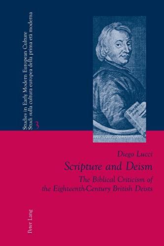 9783039112548: Scripture and Deism: The Biblical Criticism of the Eighteenth-Century British Deists (Studies in Early Modern European Culture / Studi sulla cultura europea della prima età moderna)