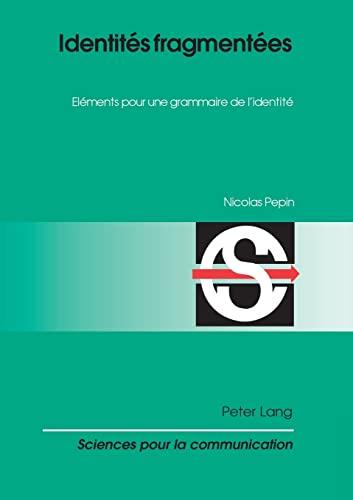 Identites Fragmentees: Elements Pour Une Grammaire de: Nicolas Pepin