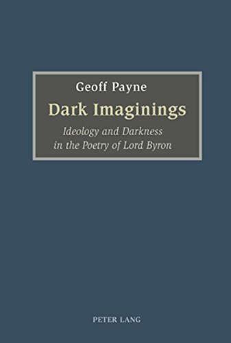 Dark Imaginings: Ideology and Darkness in the Poetry of Lord Byron: Geoff Payne