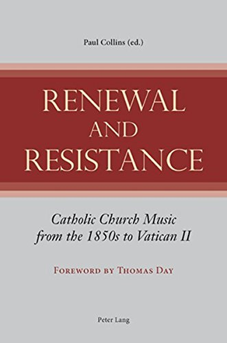 Renewal and Resistance: Catholic Church Music from the 1850s to Vatican II
