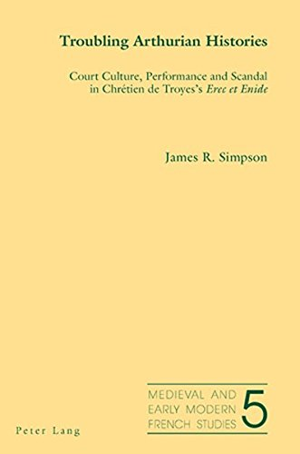 9783039113859: Troubling Arthurian Histories: Court Culture, Performance and Scandal in Chretien De Troyes's Erec Et Enide (Medieval and Early Modern French Studies)