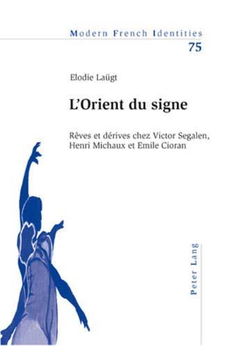 L'Orient du Signe: Reves et Derives chez Victor Segalen, Henri Michaux et Emile Cioran: Laugt,...