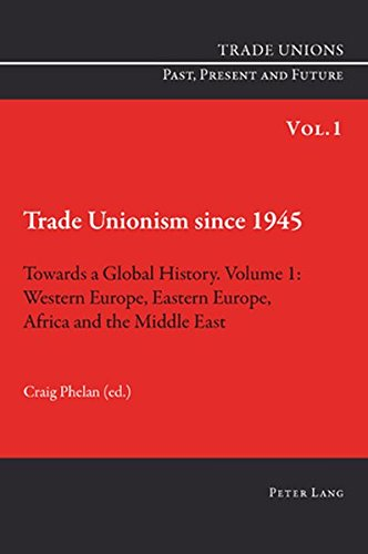 Trade Unionism since 1945: Towards a Global History. Volume 1: Western Europe, Eastern Europe, ...
