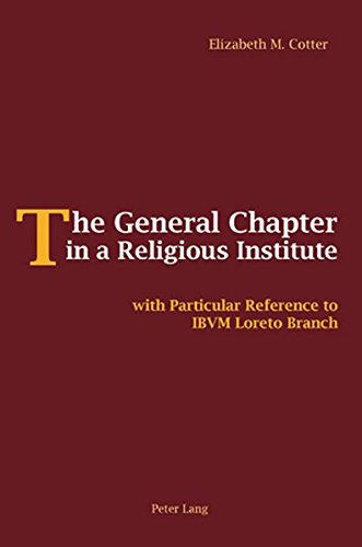 The General Chapter in a Religious Institute: with Particular Reference to IBVM Loreto Branch: ...
