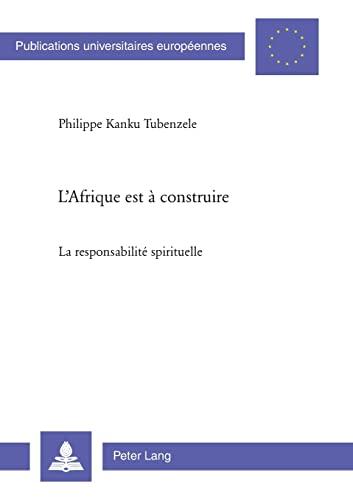 L?Afrique est à construire: La responsabilité spirituelle (Europäische Hochschulschriften / ...