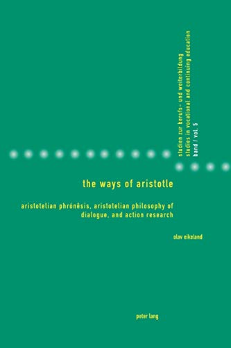 9783039114719: The ways of aristotle: Aristotelian Phronesis, Aristotelian Philosophy of Dialogue, and Action Research (Studien Zur Berufs- Und Weiterbildung - Studies in Vocational and Continuing Education)