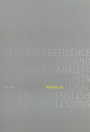 Reticence and Anxiety in Oral English Lessons: Meihua Liu