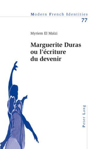 Marguerite Duras ou l'écriture du devenir: Myriem El Maïzi