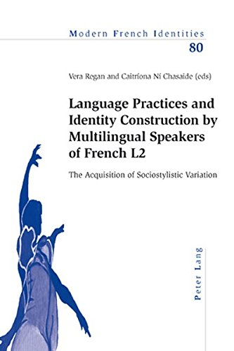 9783039115693: Language Practices and Identity Construction by Multilingual Speakers of French L2: The Acquisition of Sociostylistic Variation (Modern French Identities)
