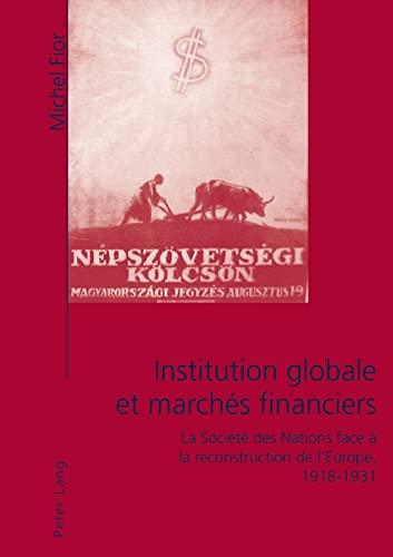 Institution globale et marchés financiers: La Société des Nations face &agrave...