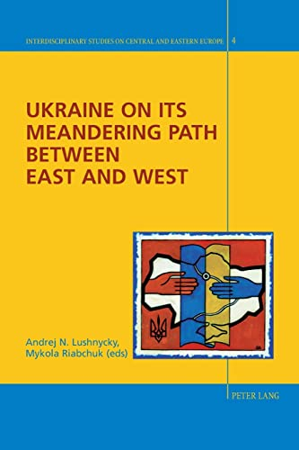9783039116072: Ukraine on its Meandering Path Between East and West (Interdisciplinary Studies on Central and Eastern Europe)