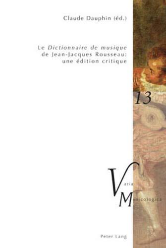 Le Dictionnaire de musique de Jean-Jacques Rousseau : une édition critique: Claude Dauphin