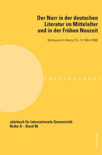 9783039116256: Der Narr in der deutschen Literatur im Mittelalter und in der Frühen Neuzeit: Kolloquium in Nancy, 13.-14. März 2008 (Jahrbuch für Internationale Germanistik) (German Edition)
